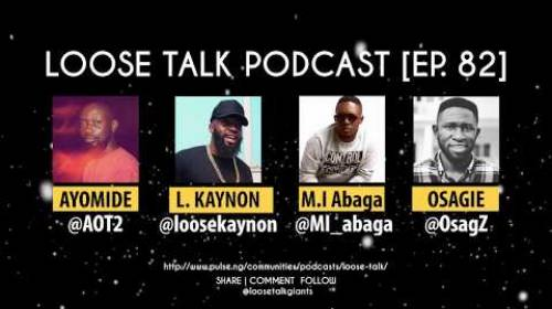 M.I Abaga, Loose Kaynon, Osagie Alonge & AOT2 on the Greatest #LooseTalkPodcast Ever | Episode 82